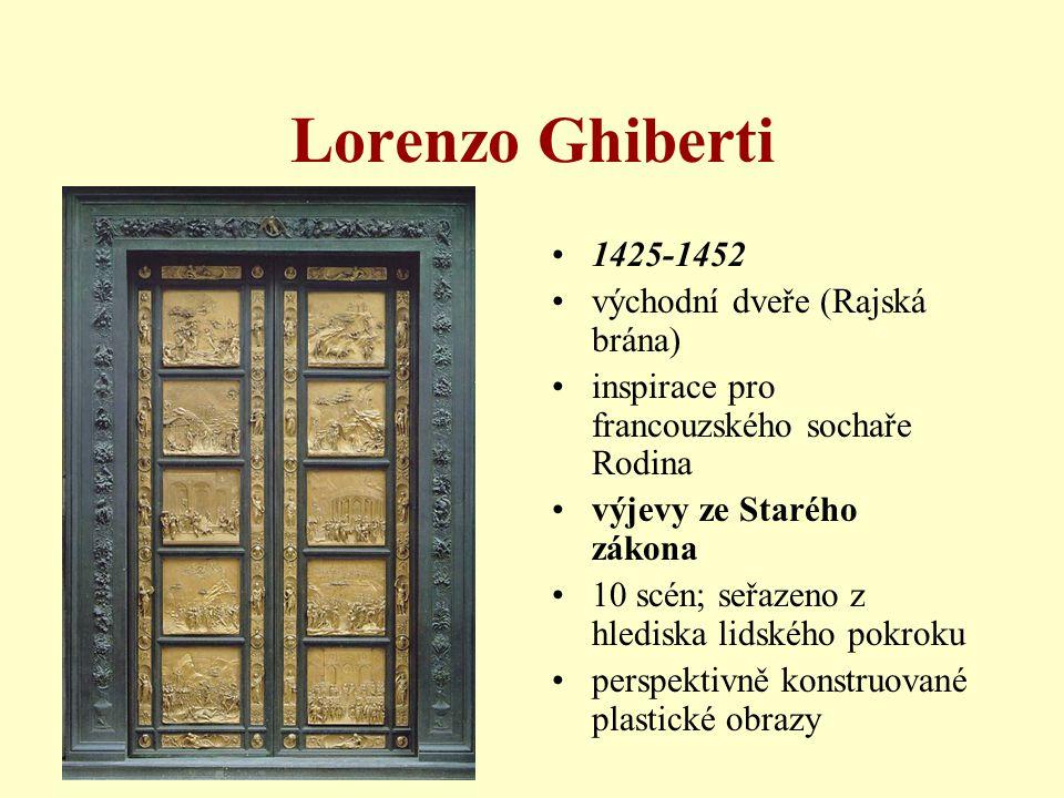 Lorenzo Ghiberti •1425-1452 •východní dveře (Rajská brána) •inspirace pro francouzského sochaře Rodina •výjevy ze Starého zákona •10 scén; seřazeno z