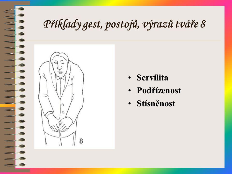 Příklady gest, postojů, výrazů tváře 8 •Servilita •Podřízenost •Stísněnost