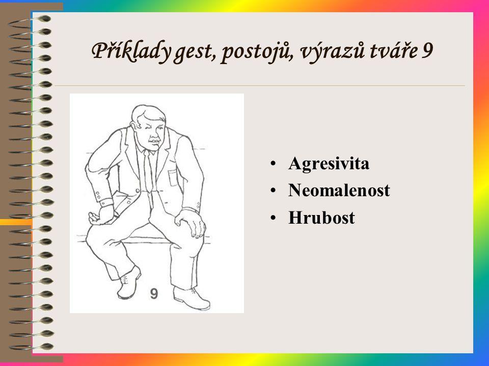 Příklady gest, postojů, výrazů tváře 9 •Agresivita •Neomalenost •Hrubost
