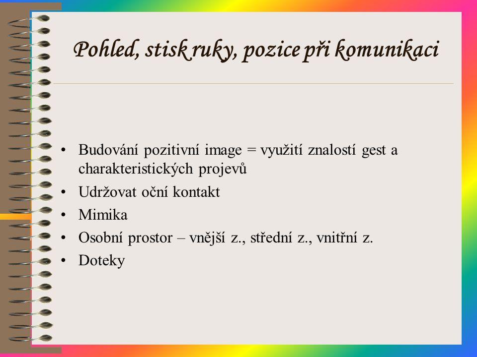 Pohled, stisk ruky, pozice při komunikaci •Budování pozitivní image = využití znalostí gest a charakteristických projevů •Udržovat oční kontakt •Mimik