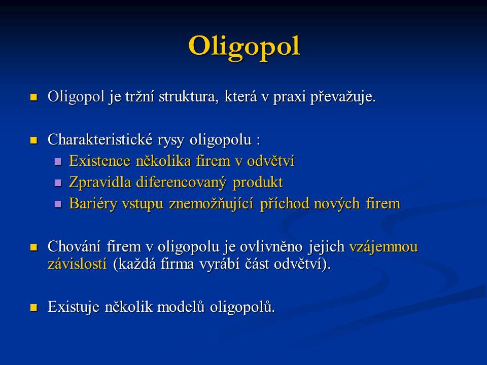 Oligopol  Oligopol je tržní struktura, která v praxi převažuje.  Charakteristické rysy oligopolu :  Existence několika firem v odvětví  Zpravidla