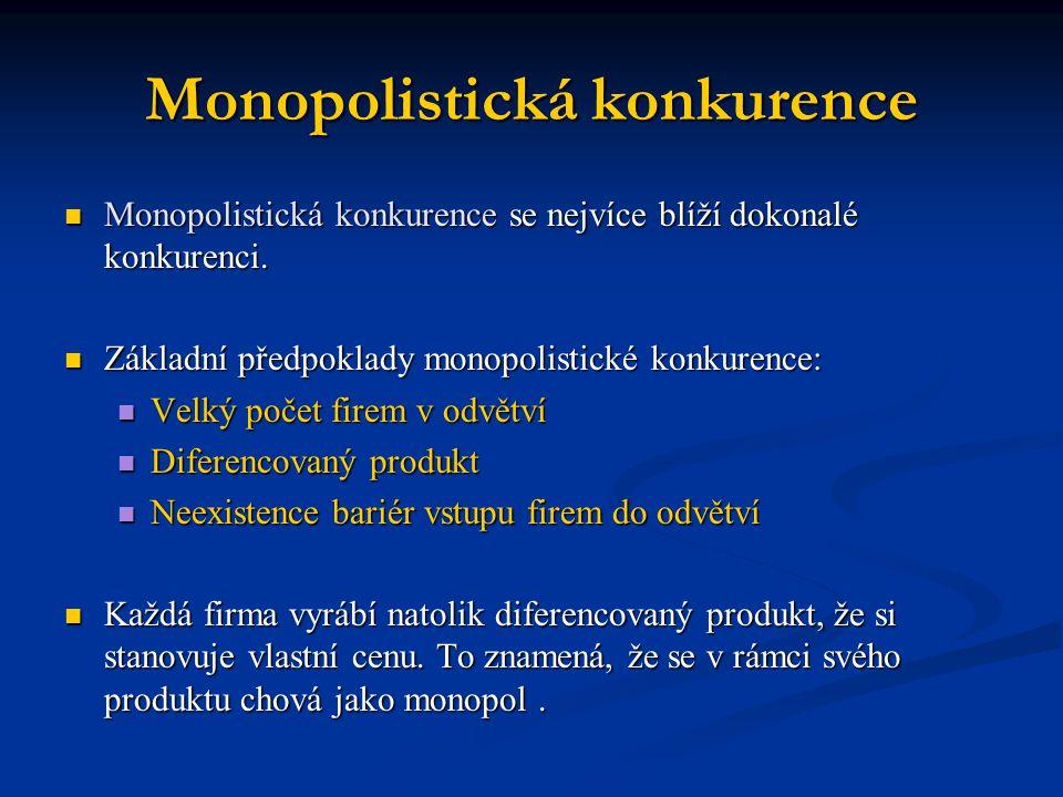 Monopolistická konkurence  Monopolistická konkurence se nejvíce blíží dokonalé konkurenci.  Základní předpoklady monopolistické konkurence:  Velký