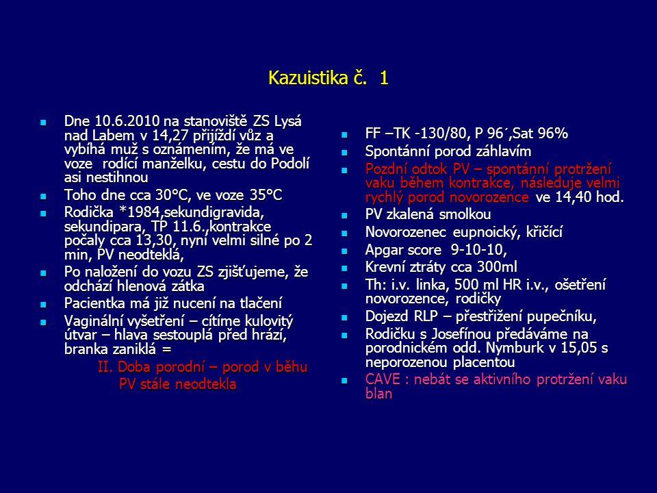 Kazuistika č. 1  Dne 10.6.2010 na stanoviště ZS Lysá nad Labem v 14,27 přijíždí vůz a vybíhá muž s oznámením, že má ve voze rodící manželku, cestu do
