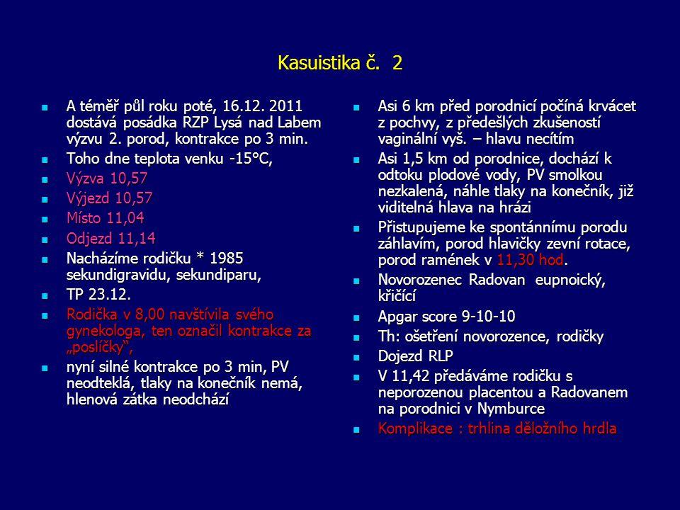 Kasuistika č. 2  A téměř půl roku poté, 16.12. 2011 dostává posádka RZP Lysá nad Labem výzvu 2. porod, kontrakce po 3 min.  Toho dne teplota venku -