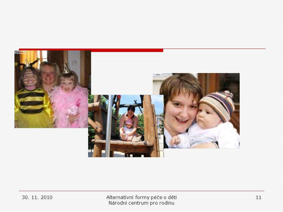 30. 11. 2010Alternativní formy péče o děti Národní centrum pro rodinu 11