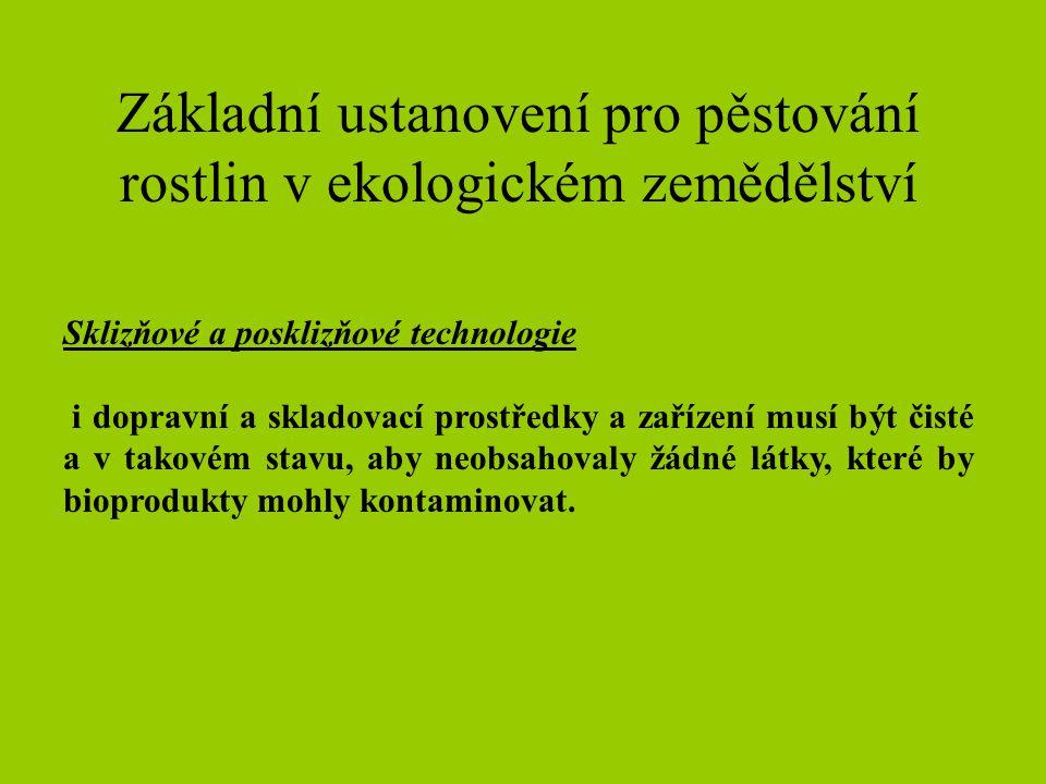 Základní ustanovení pro pěstování rostlin v ekologickém zemědělství Sklizňové a posklizňové technologie i dopravní a skladovací prostředky a zařízení