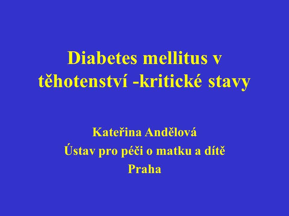 Diabetes mellitus v těhotenství -kritické stavy Kateřina Andělová Ústav pro péči o matku a dítě Praha