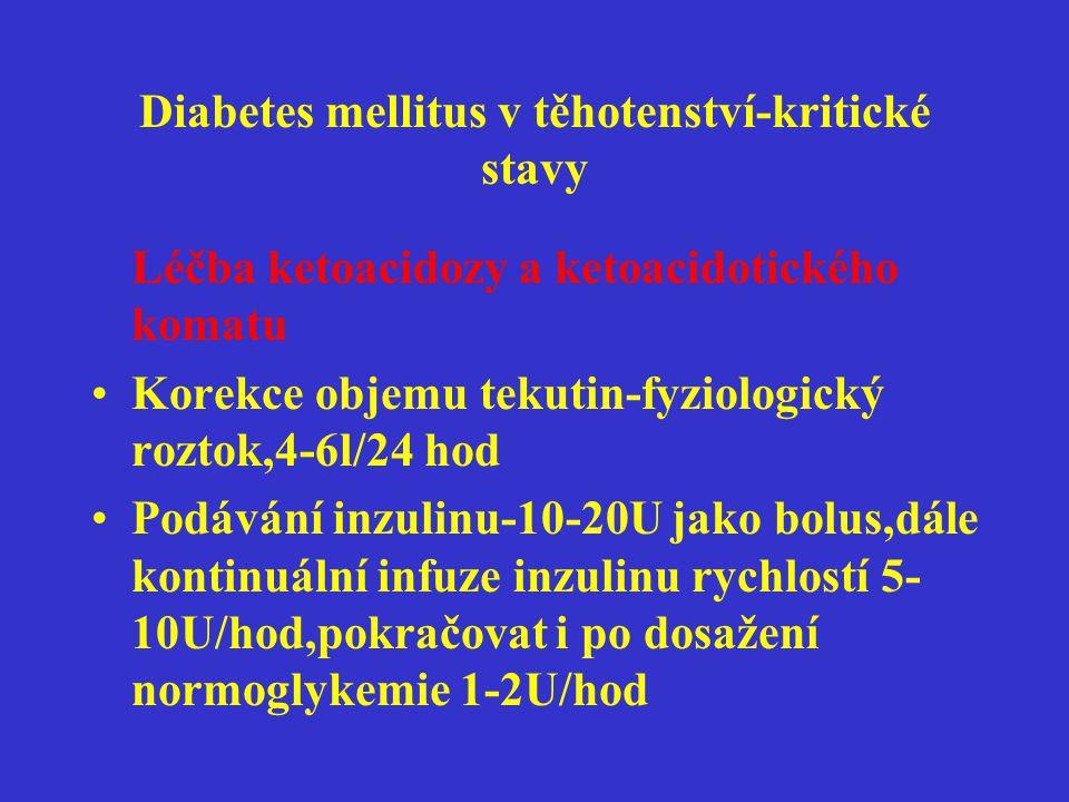 Diabetes mellitus v těhotenství-kritické stavy Léčba ketoacidozy a ketoacidotického komatu •Korekce objemu tekutin-fyziologický roztok,4-6l/24 hod •Po