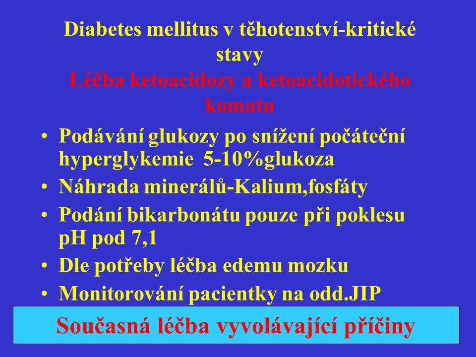 Diabetes mellitus v těhotenství-kritické stavy Léčba ketoacidozy a ketoacidotického komatu •Podávání glukozy po snížení počáteční hyperglykemie 5-10%g