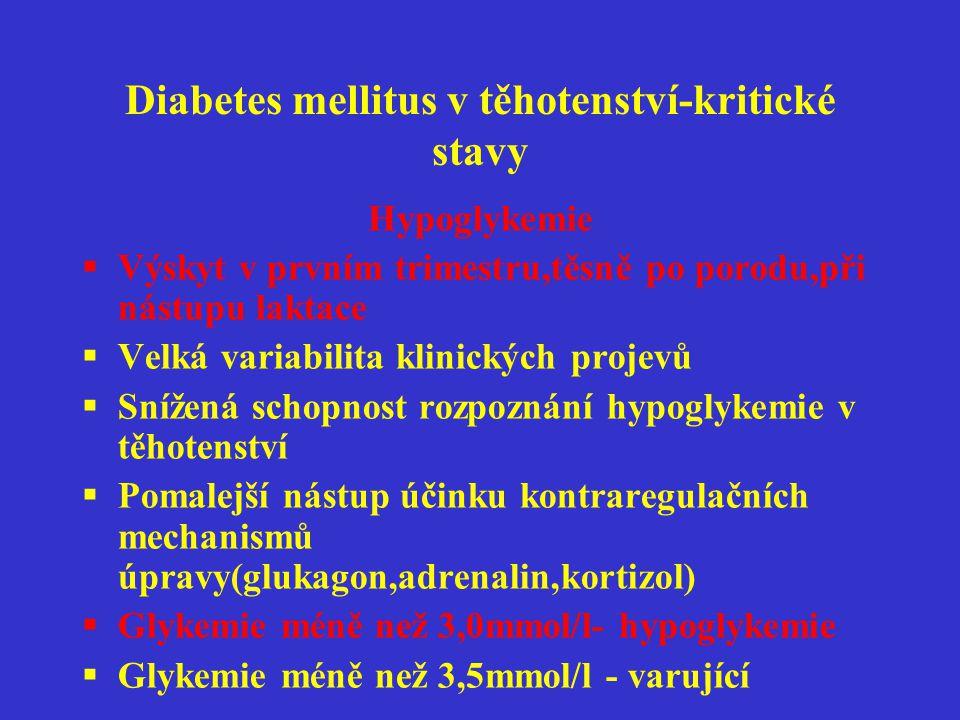 Diabetes mellitus v těhotenství-kritické stavy Hypoglykemie  Výskyt v prvním trimestru,těsně po porodu,při nástupu laktace  Velká variabilita klinic