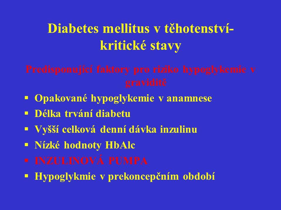 Diabetes mellitus v těhotenství- kritické stavy Predisponující faktory pro riziko hypoglykemie v graviditě  Opakované hypoglykemie v anamnese  Délka