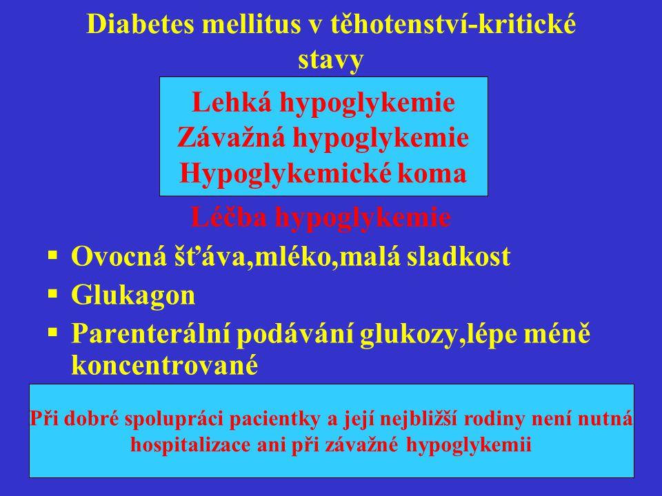 Diabetes mellitus v těhotenství-kritické stavy Lehká hypoglykemie Závažná hypoglykemie Hypoglykemické koma Léčba hypoglykemie  Ovocná šťáva,mléko,mal