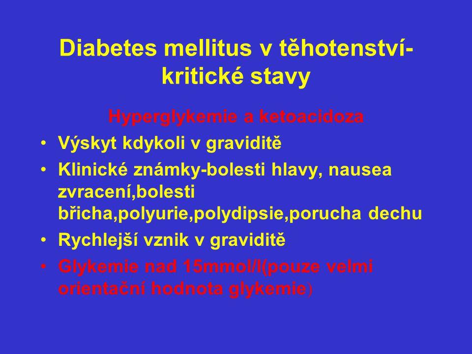 Diabetes mellitus v těhotenství- kritické stavy Hyperglykemie a ketoacidoza •Výskyt kdykoli v graviditě •Klinické známky-bolesti hlavy, nausea zvracen