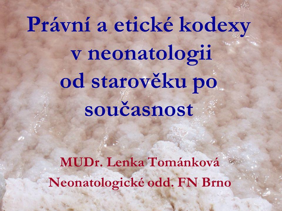 Právní a etické kodexy v neonatologii od starověku po současnost MUDr. Lenka Tománková Neonatologické odd. FN Brno