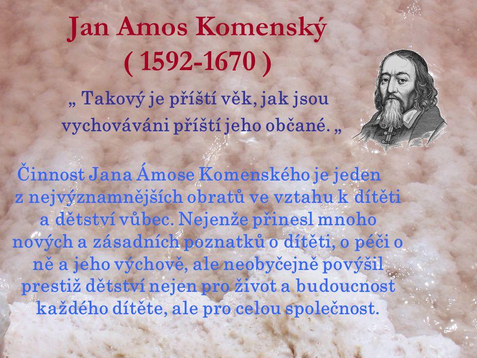 """Jan Amos Komenský ( 1592-1670 ) """" Takový je příští věk, jak jsou vychováváni příští jeho občané."""