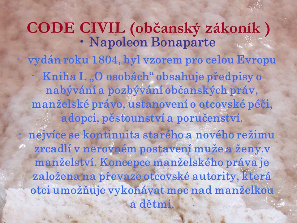 """CODE CIVIL (občanský zákoník ) •Napoleon Bonaparte -vydán roku 1804, byl vzorem pro celou Evropu -Kniha I. """"O osobách"""" obsahuje předpisy o nabývání a"""