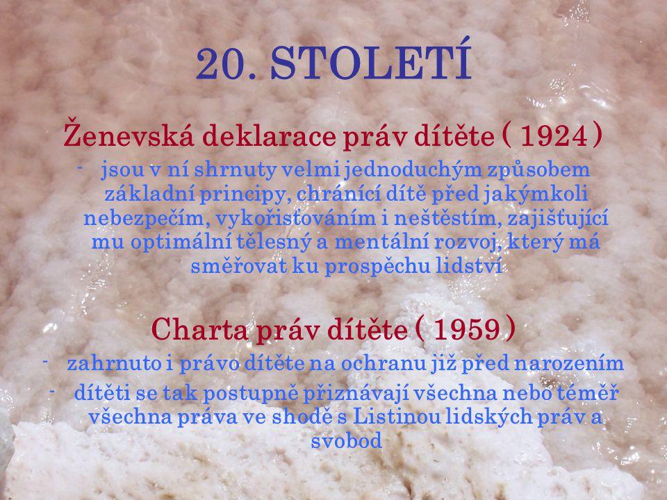 20. STOLETÍ Ženevská deklarace práv dítěte ( 1924 ) -jsou v ní shrnuty velmi jednoduchým způsobem základní principy, chránící dítě před jakýmkoli nebe
