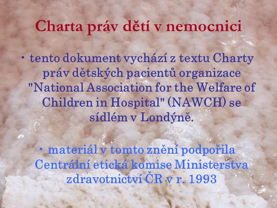 Charta práv dětí v nemocnici •tento dokument vychází z textu Charty práv dětských pacientů organizace National Association for the Welfare of Children in Hospital (NAWCH) se sídlém v Londýně.