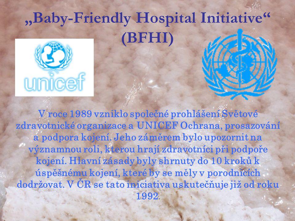 """""""Baby-Friendly Hospital Initiative (BFHI) V roce 1989 vzniklo společné prohlášení Světové zdravotnické organizace a UNICEF Ochrana, prosazování a podpora kojení."""