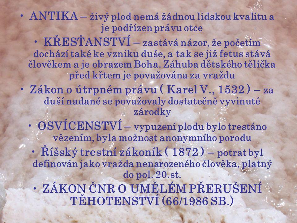 •ANTIKA – živý plod nemá žádnou lidskou kvalitu a je podřízen právu otce •KŘESŤANSTVÍ – zastává názor, že početím dochází také ke vzniku duše, a tak s