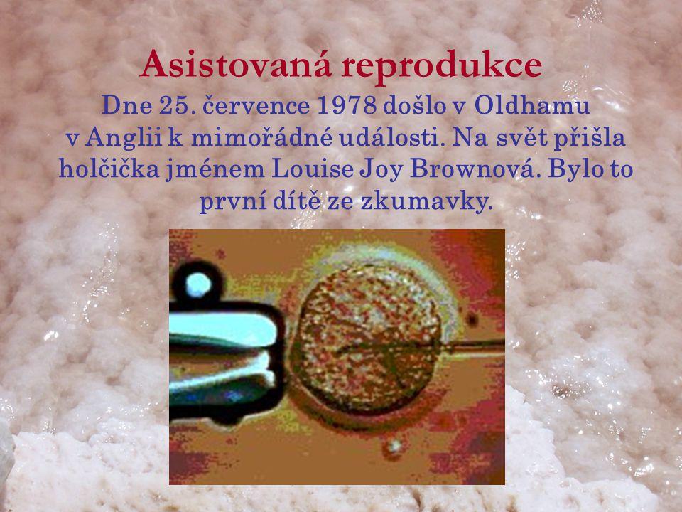Asistovaná reprodukce Dne 25. července 1978 došlo v Oldhamu v Anglii k mimořádné události. Na svět přišla holčička jménem Louise Joy Brownová. Bylo to
