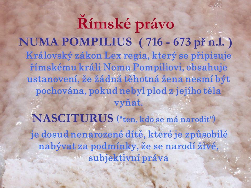 Římské právo NUMA POMPILIUS ( 716 - 673 př n.l. ) Královský zákon Lex regia, který se připisuje římskému králi Noma Pompiliovi, obsahuje ustanovení, ž