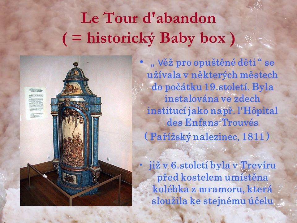 """Le Tour d abandon ( = historický Baby box ) •"""" v ěž pro opuštěné děti se užívala v některých městech do počátku 19.století."""
