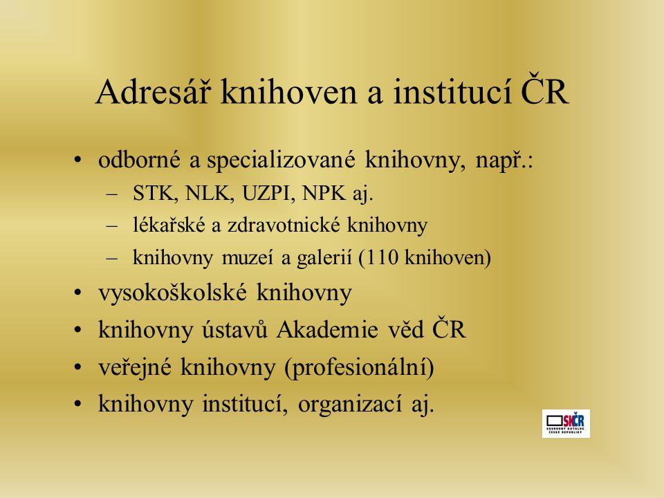 •odborné a specializované knihovny, např.: – STK, NLK, UZPI, NPK aj.