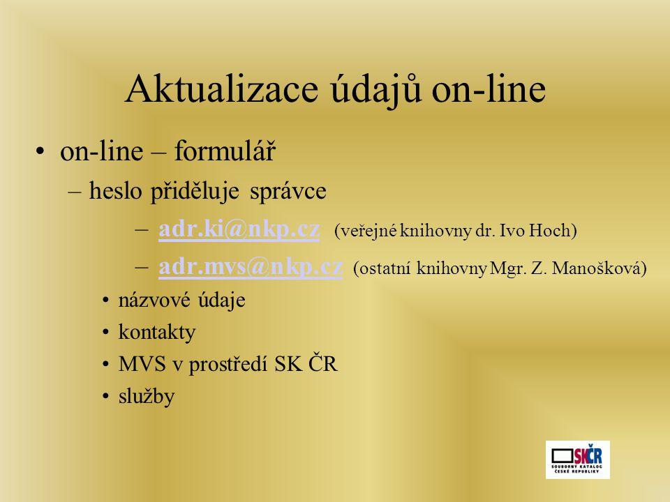Aktualizace údajů on-line •on-line – formulář –heslo přiděluje správce – adr.ki@nkp.cz (veřejné knihovny dr.