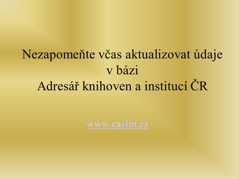 Nezapomeňte včas aktualizovat údaje v bázi Adresář knihoven a institucí ČR www.caslin.cz