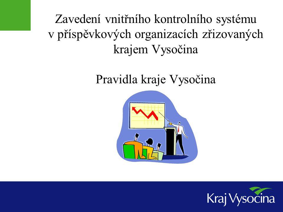 Zavedení vnitřního kontrolního systému v příspěvkových organizacích zřizovaných krajem Vysočina Pravidla kraje Vysočina