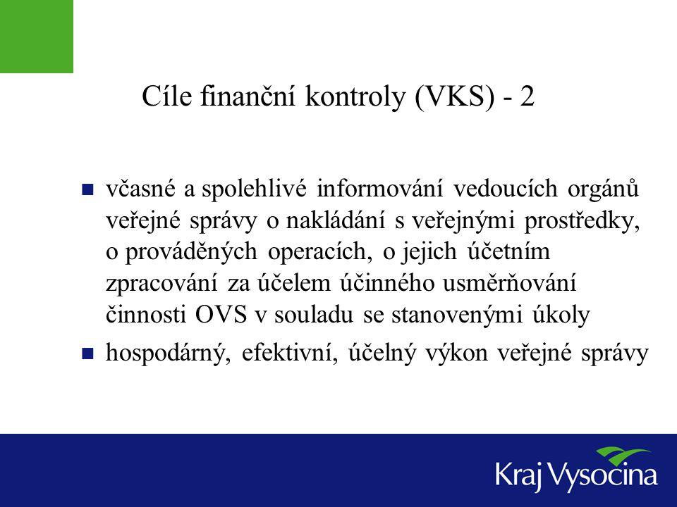 Cíle finanční kontroly (VKS) - 2  včasné a spolehlivé informování vedoucích orgánů veřejné správy o nakládání s veřejnými prostředky, o prováděných o