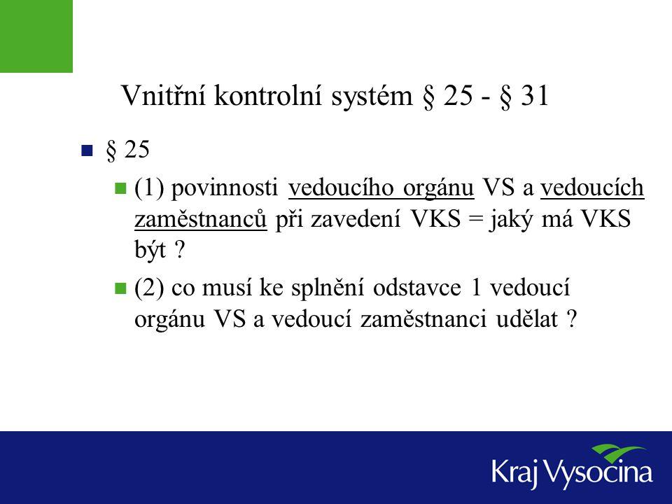 Vnitřní kontrolní systém § 25 - § 31  § 25  (1) povinnosti vedoucího orgánu VS a vedoucích zaměstnanců při zavedení VKS = jaký má VKS být ?  (2) co
