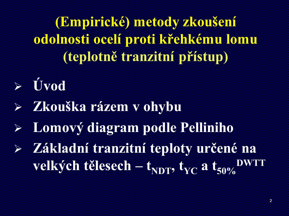 2 (Empirické) metody zkoušení odolnosti ocelí proti křehkému lomu (teplotně tranzitní přístup)   Úvod   Zkouška rázem v ohybu   Lomový diagram p