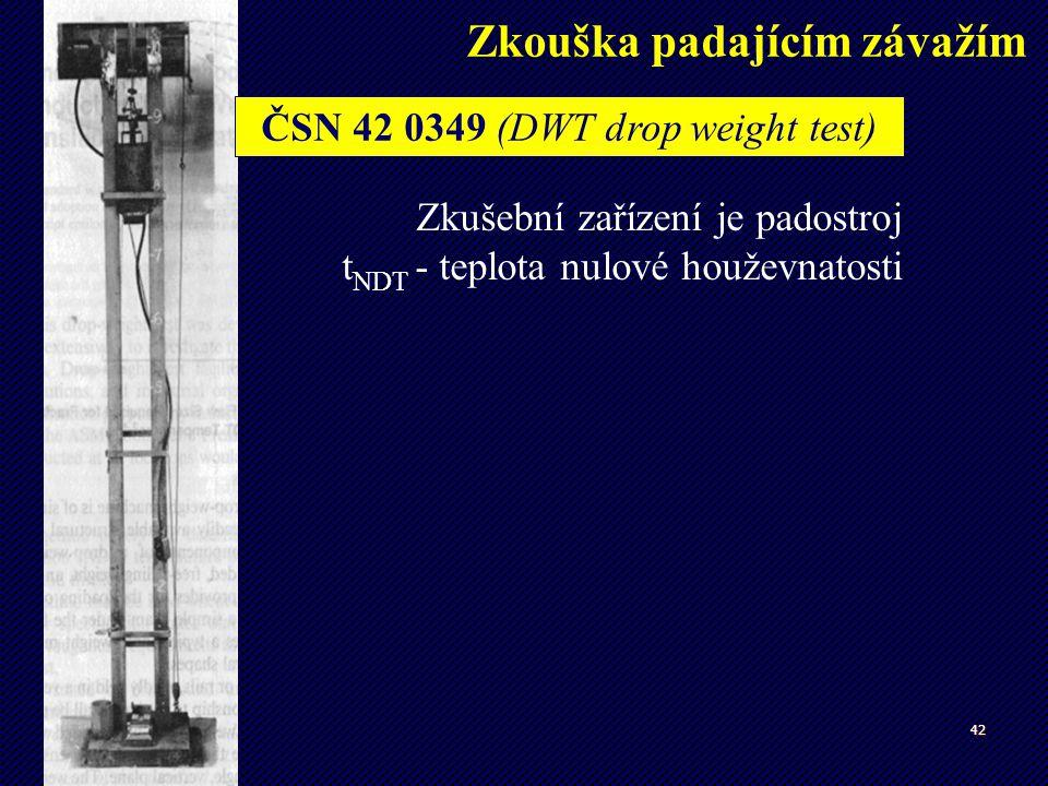 42 Zkušební zařízení je padostroj t NDT - teplota nulové houževnatosti Specifická zkouška Zkouška padajícím závažím ČSN 42 0349 (DWT drop weight test)
