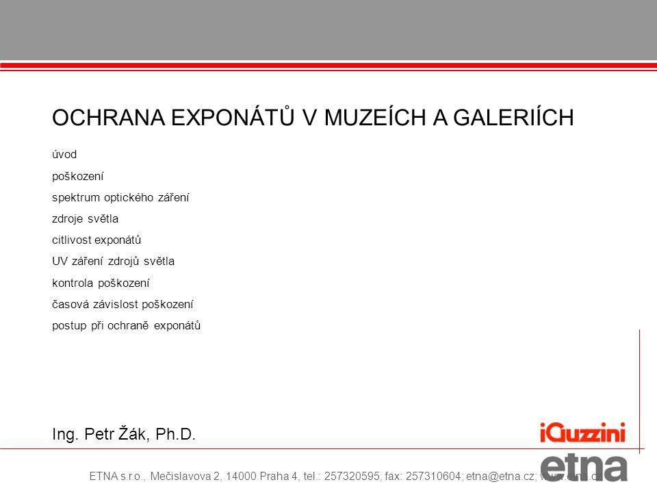 ETNA s.r.o., Mečislavova 2, 14000 Praha 4, tel.: 257320595, fax: 257310604; etna@etna.cz; www.etna.cz Ing. Petr Žák, Ph.D. OCHRANA EXPONÁTŮ V MUZEÍCH