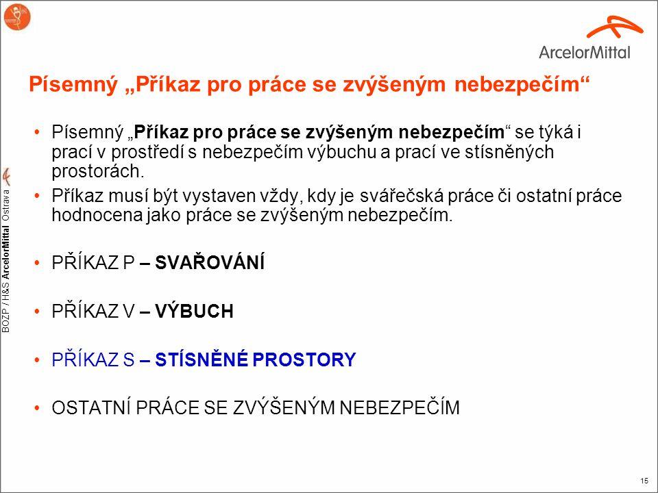 """BOZP / H&S ArcelorMittal Ostrava 15 Písemný """"Příkaz pro práce se zvýšeným nebezpečím"""" •Písemný """"Příkaz pro práce se zvýšeným nebezpečím"""" se týká i pra"""