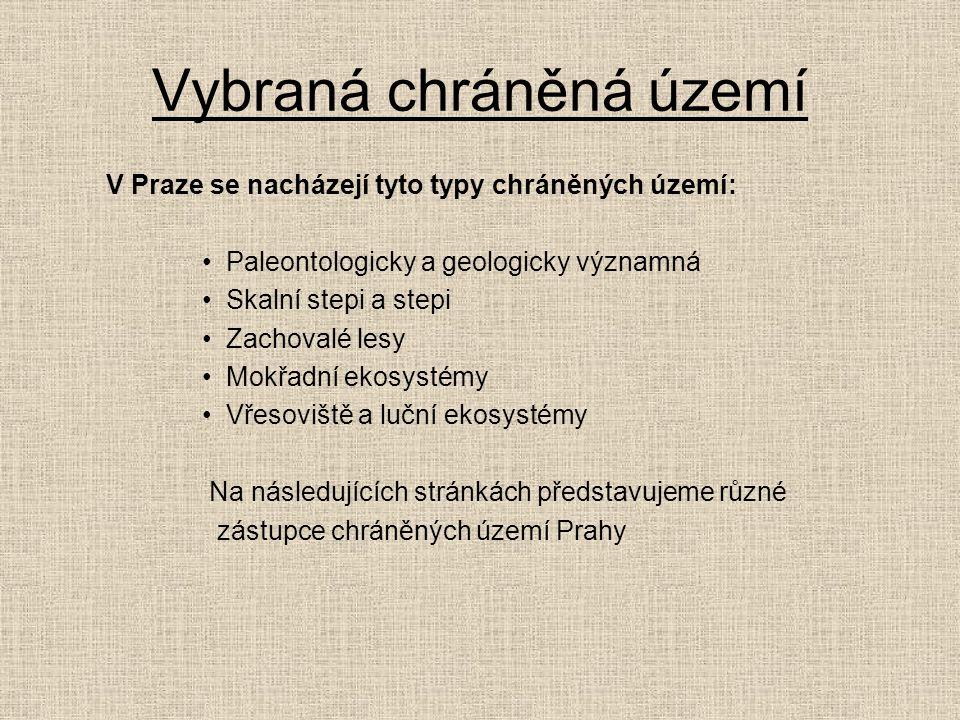 Vybraná chráněná území V Praze se nacházejí tyto typy chráněných území: •Paleontologicky a geologicky významná •Skalní stepi a stepi •Zachovalé lesy •