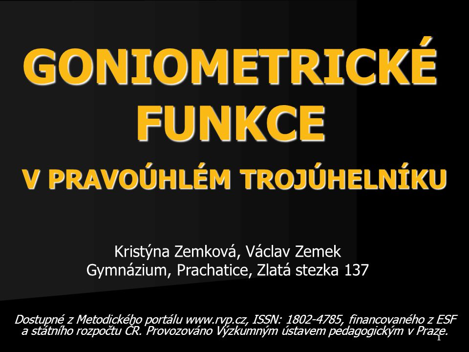 1 GONIOMETRICKÉ FUNKCE Dostupné z Metodického portálu www.rvp.cz, ISSN: 1802-4785, financovaného z ESF a státního rozpočtu ČR. Provozováno Výzkumným ú