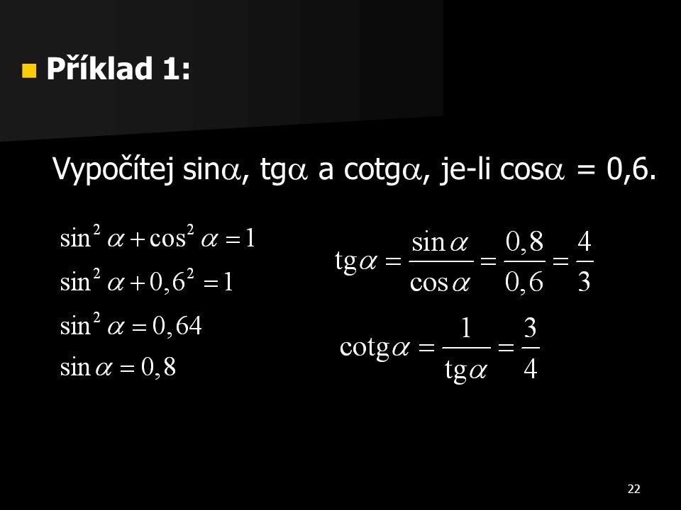 22  Příklad 1: Vypočítej sin , tg  a cotg , je-li cos  = 0,6.