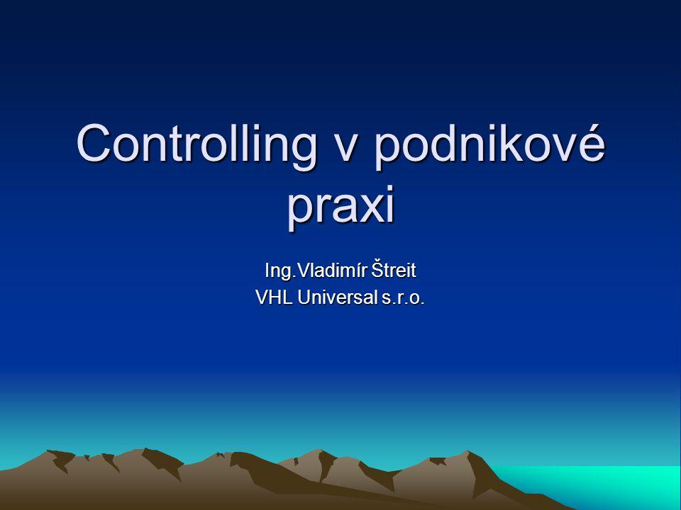Controlling v podnikové praxi Ing.Vladimír Štreit VHL Universal s.r.o.