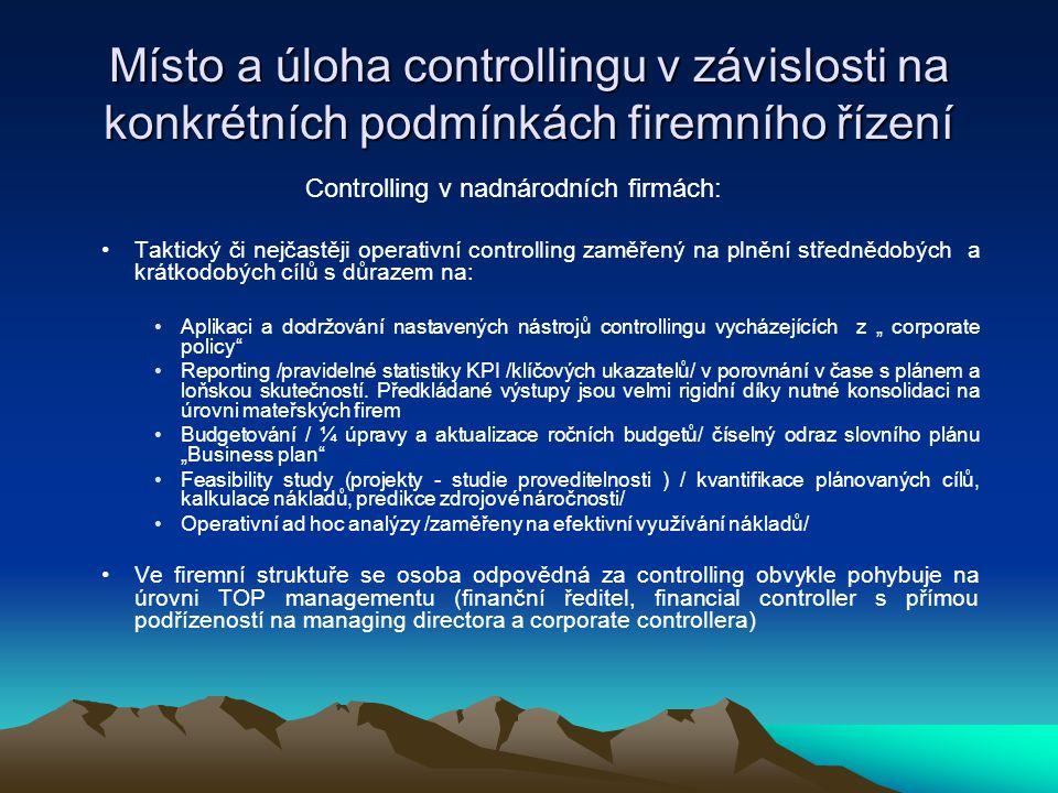 Místo a úloha controllingu v závislosti na konkrétních podmínkách firemního řízení Controlling v nadnárodních firmách: •T•Taktický či nejčastěji opera