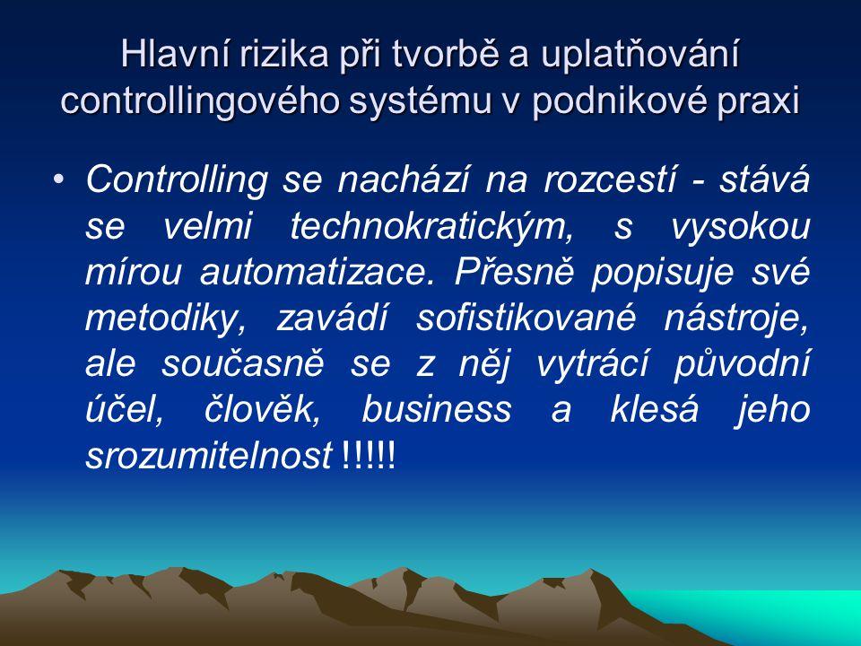 Hlavní rizika při tvorbě a uplatňování controllingového systému v podnikové praxi •C•Controlling se nachází na rozcestí - stává se velmi technokratick