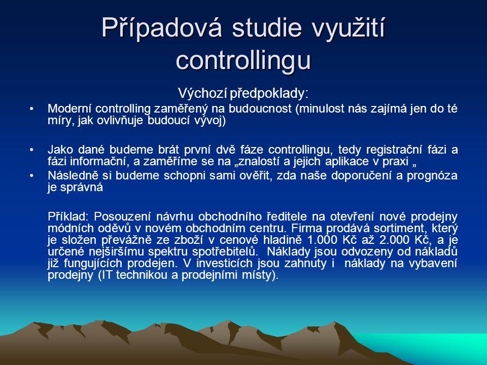 Případová studie využití controllingu Výchozí předpoklady: •Moderní controlling zaměřený na budoucnost (minulost nás zajímá jen do té míry, jak ovlivň