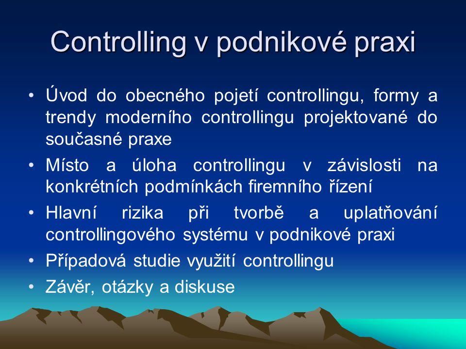 Controlling v podnikové praxi •Úvod do obecného pojetí controllingu, formy a trendy moderního controllingu projektované do současné praxe •Místo a úlo