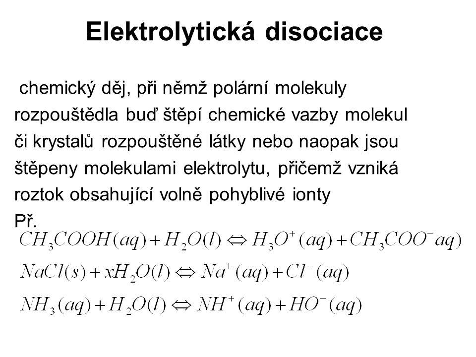 Rozdělení elektrolytů Silné elektrolyty – jsou v roztoku o libovolné koncentraci úplně disociované na ionty (soli anorganických kyselin a soli organických kyselin, hydroxidy a silné kyseliny) Slabé elektrolyty – jsou v roztoku přítomny částečně ve formě svých nedisociovaných molekul a solvatovaných iontů
