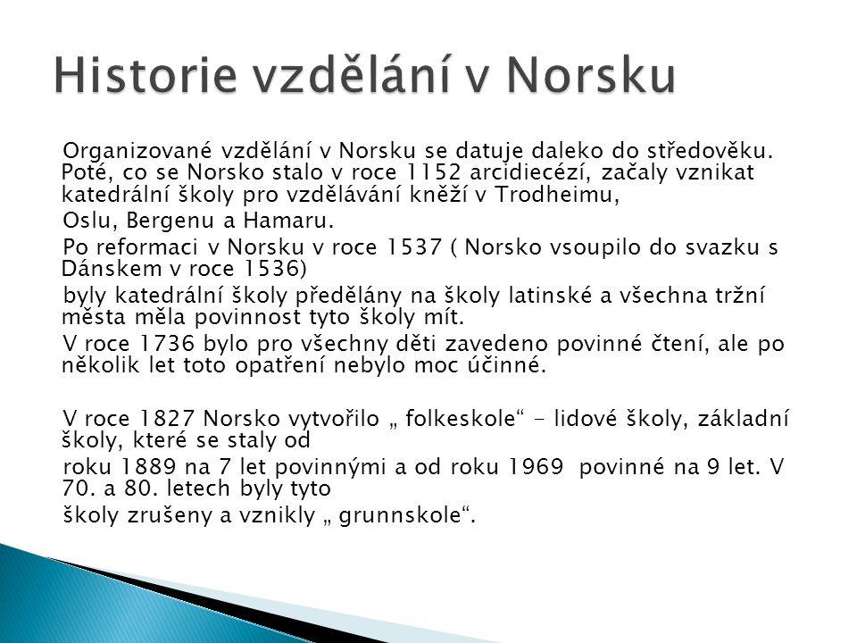 Organizované vzdělání v Norsku se datuje daleko do středověku. Poté, co se Norsko stalo v roce 1152 arcidiecézí, začaly vznikat katedrální školy pro v