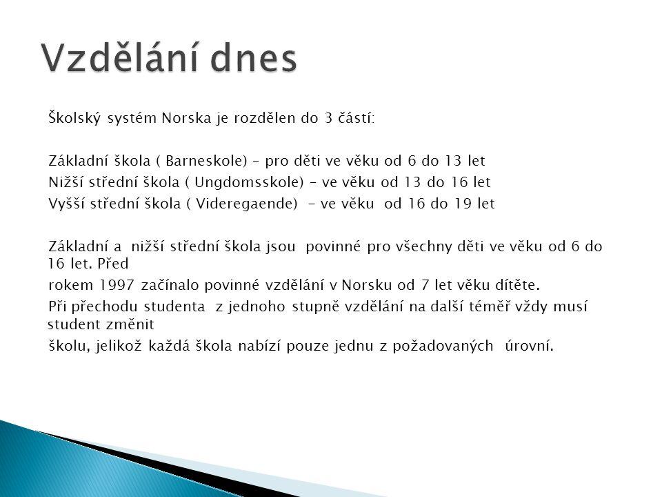Školský systém Norska je rozdělen do 3 částí: Základní škola ( Barneskole) – pro děti ve věku od 6 do 13 let Nižší střední škola ( Ungdomsskole) – ve