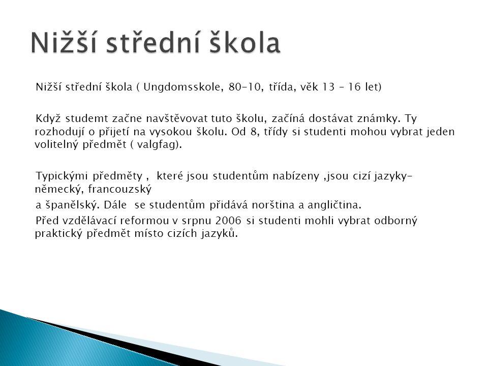 Vyšší střední škola ( Videregaende skole, třída VG1 – VG3, věk 16-19 let) Je tříletá a založena na volitelnosti předmětů.