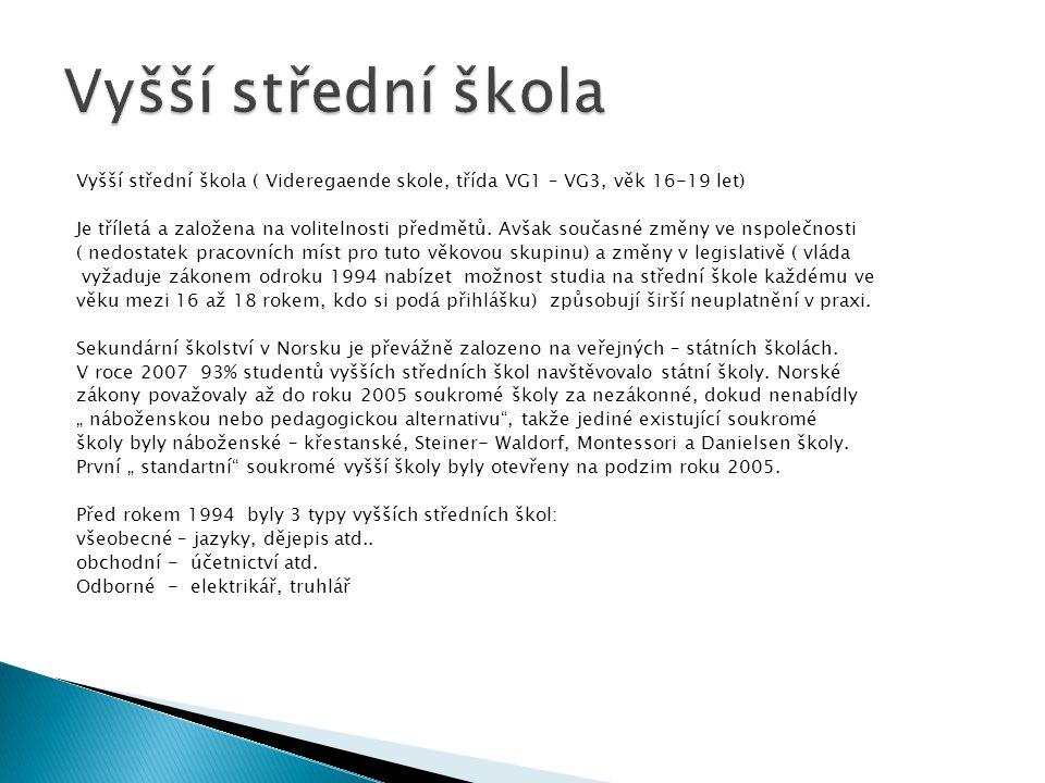 Vyšší střední škola ( Videregaende skole, třída VG1 – VG3, věk 16-19 let) Je tříletá a založena na volitelnosti předmětů. Avšak současné změny ve nspo